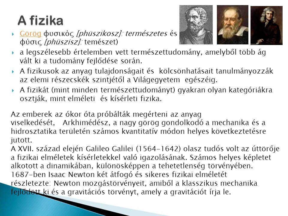 A fizika Görög φυσικός [phüszikosz]: természetes és φύσις [phüszisz]: temészet)